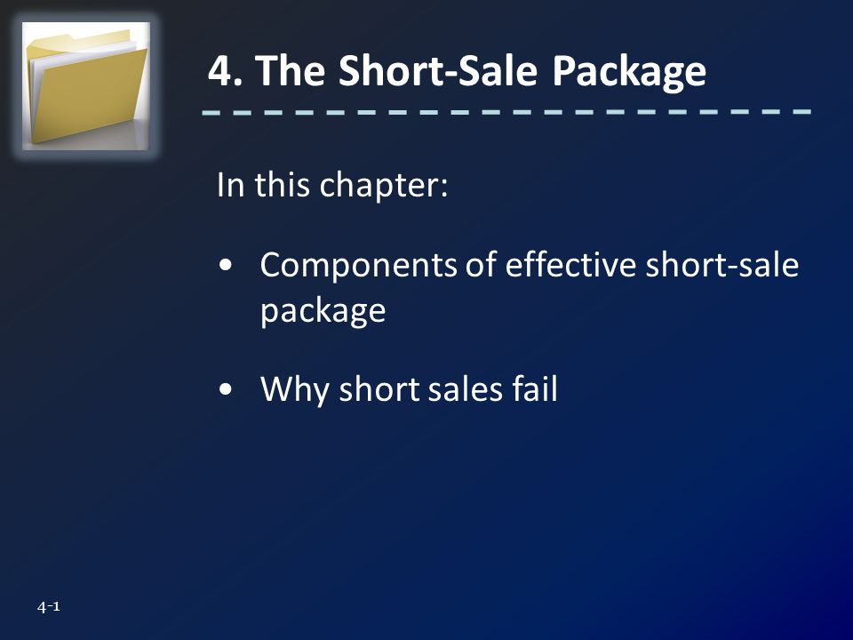 In this chapter: Components of effective short-sale package Why short sales fail 4.
