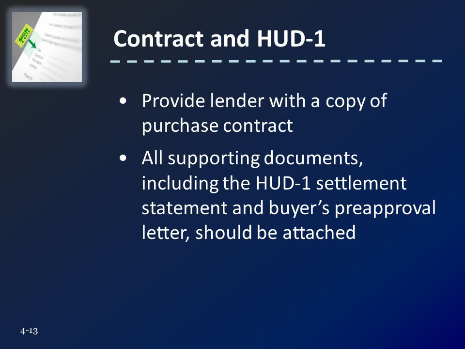 Contract and HUD Provide lender with a copy of purchase contract All supporting documents, including the HUD-1 settlement statement and buyer's preapproval letter, should be attached