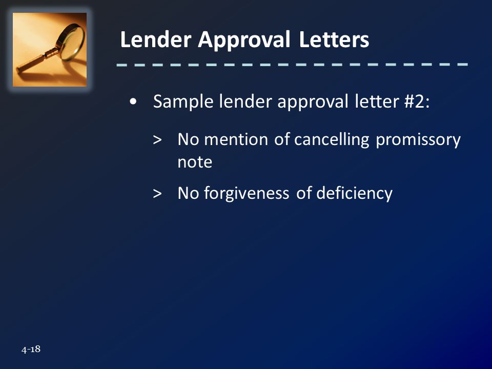 Lender Approval Letters 4-18 Sample lender approval letter #2: >No mention of cancelling promissory note >No forgiveness of deficiency