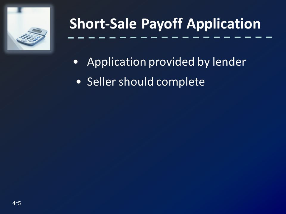 Short-Sale Payoff Application 4-5 Application provided by lender Seller should complete