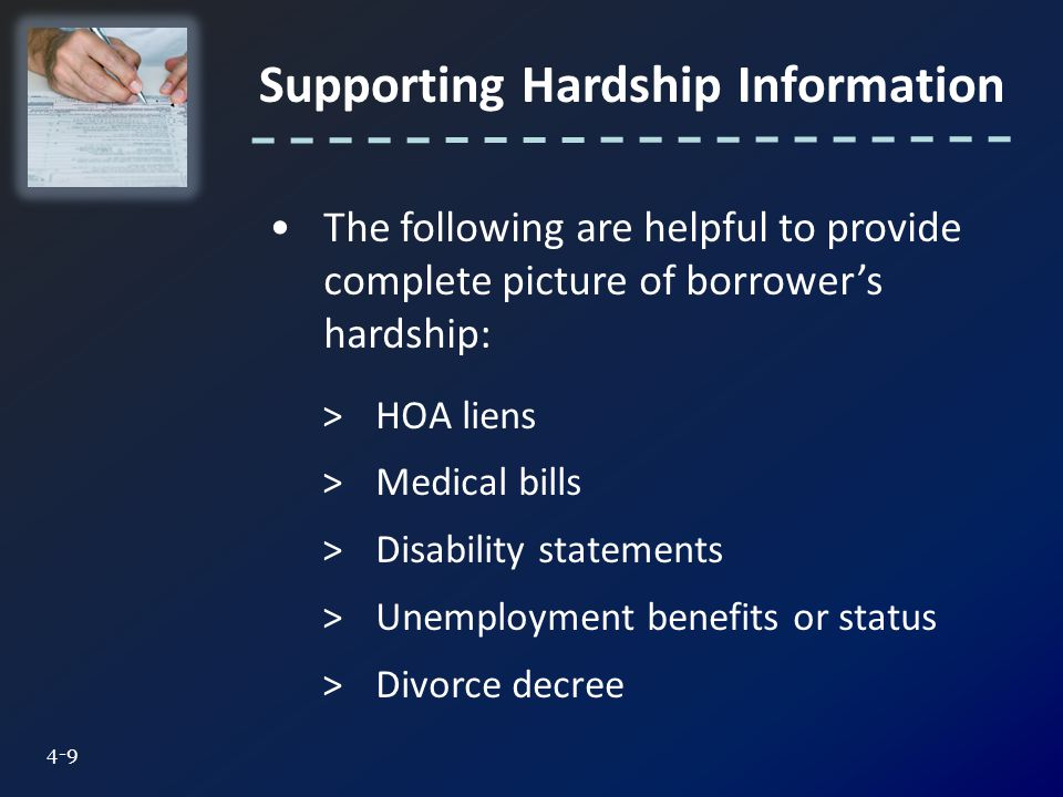 Supporting Hardship Information 4-9 The following are helpful to provide complete picture of borrower's hardship: >HOA liens >Medical bills >Disability statements >Unemployment benefits or status >Divorce decree