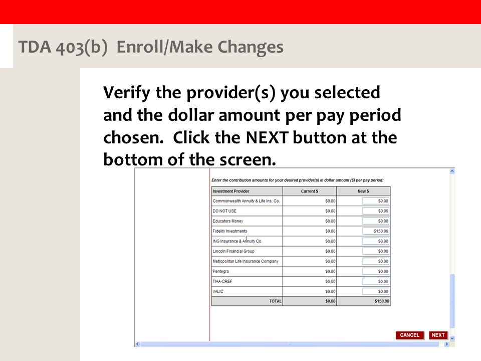 TDA 403(b) Enroll/Make Changes Verify the provider(s) you selected and the dollar amount per pay period chosen.