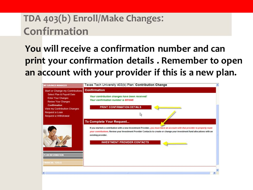 TDA 403(b) Enroll/Make Changes : Confirmation You will receive a confirmation number and can print your confirmation details.