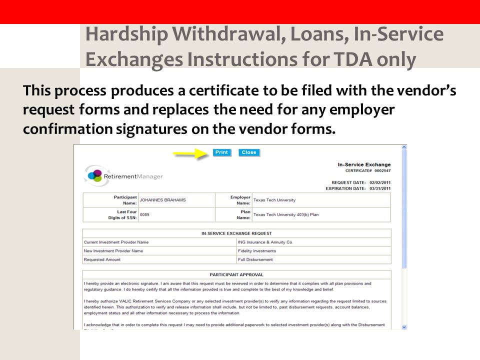 Hardship Withdrawal, Loans, In-Service Exchanges Instructions for TDA only This process produces a certificate to be filed with the vendor's request forms and replaces the need for any employer confirmation signatures on the vendor forms.