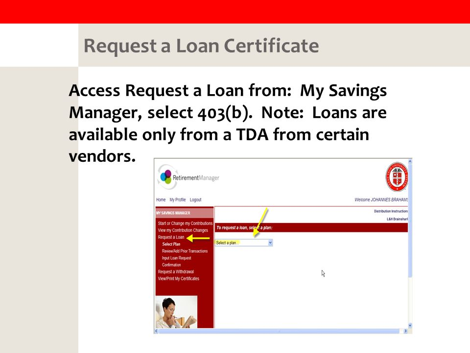 Request a Loan Certificate Access Request a Loan from: My Savings Manager, select 403(b).