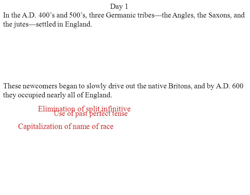 Day 1 Capitalization of name of race Elimination of split infinitive Use of past perfect tense In the A.D.