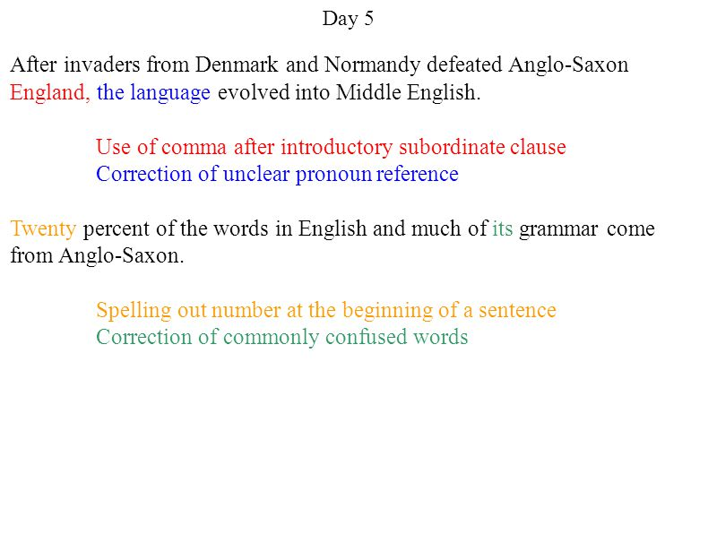 Day 5 After invaders from Denmark and Normandy defeated Anglo-Saxon England, the language evolved into Middle English.