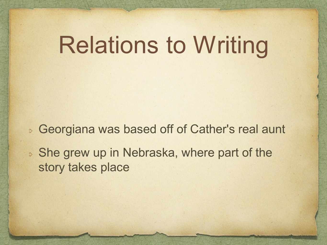 Relations to Writing Georgiana was based off of Cather s real aunt She grew up in Nebraska, where part of the story takes place