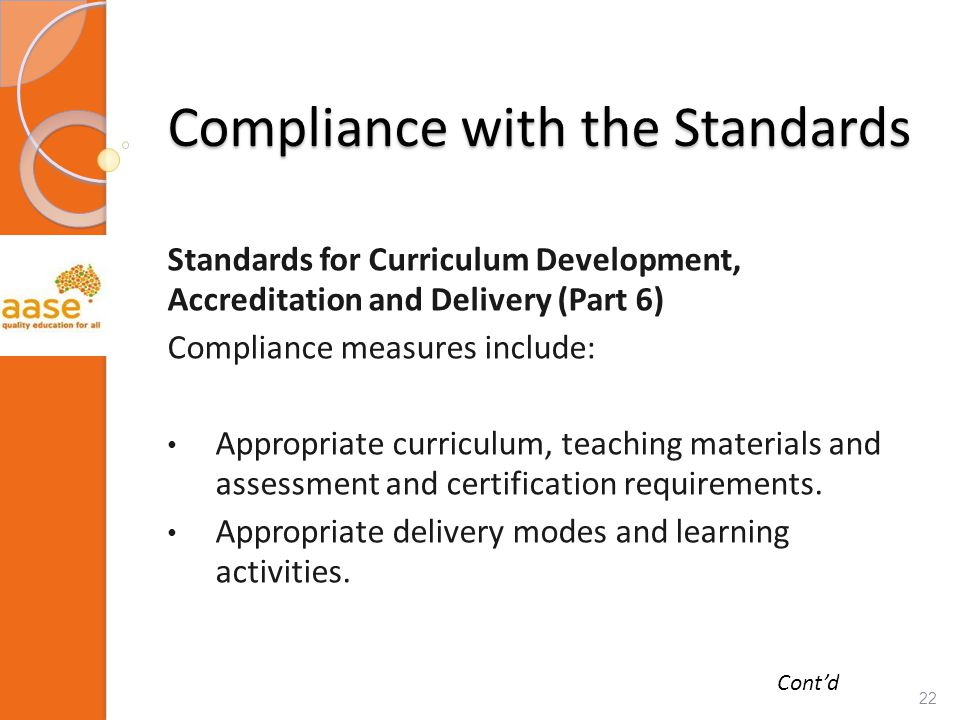 Compliance with the Standards Standards for Curriculum Development, Accreditation and Delivery (Part 6) Compliance measures include: Appropriate curriculum, teaching materials and assessment and certification requirements.