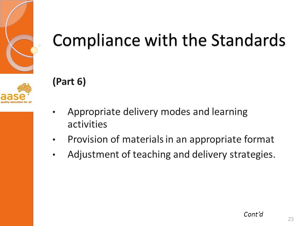 Compliance with the Standards (Part 6) Appropriate delivery modes and learning activities Provision of materials in an appropriate format Adjustment of teaching and delivery strategies.