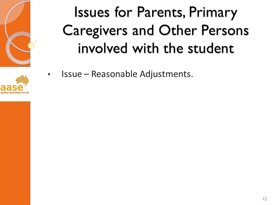 Issues for Parents, Primary Caregivers and Other Persons involved with the student Issue – Reasonable Adjustments.