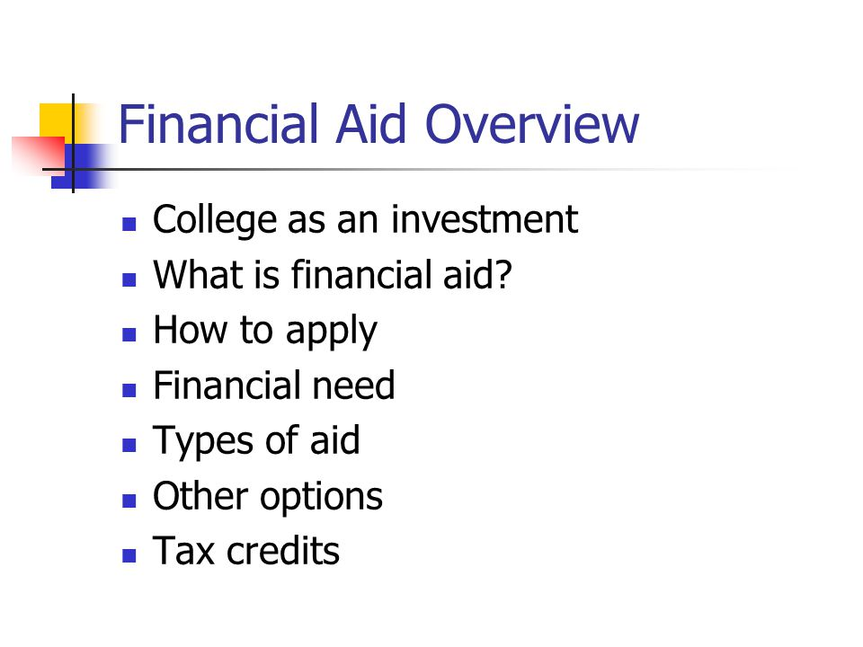 Financial Aid Overview College as an investment What is financial aid.