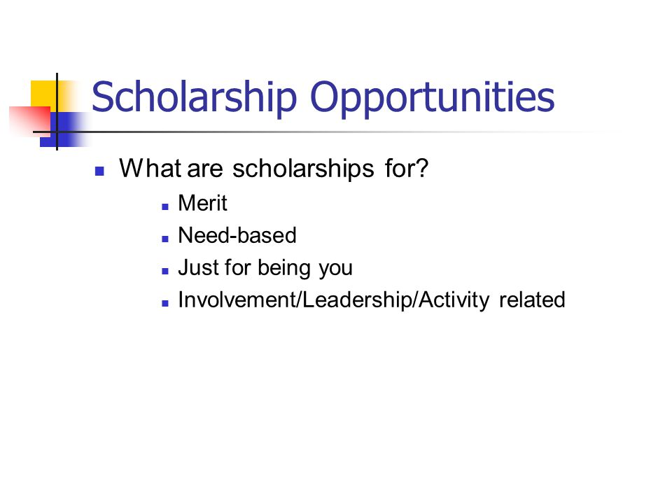 Scholarship Opportunities What are scholarships for.
