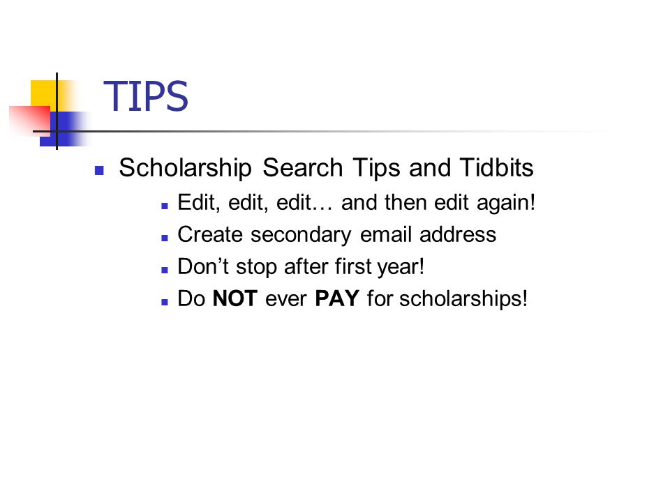 TIPS Scholarship Search Tips and Tidbits Edit, edit, edit… and then edit again.