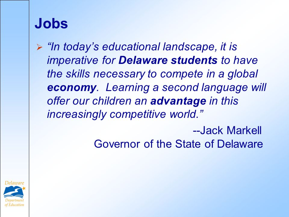Jobs  In today's educational landscape, it is imperative for Delaware students to have the skills necessary to compete in a global economy.