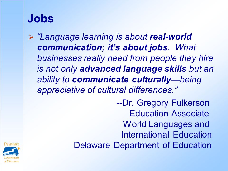 Jobs  Language learning is about real-world communication; it's about jobs.