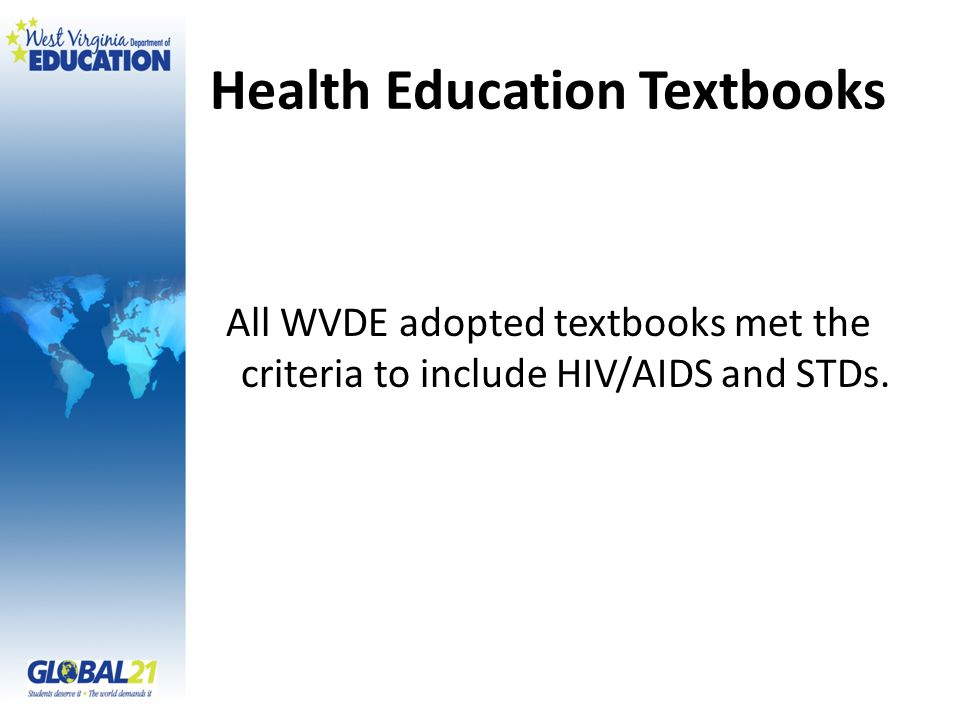 Health Education Textbooks All WVDE adopted textbooks met the criteria to include HIV/AIDS and STDs.