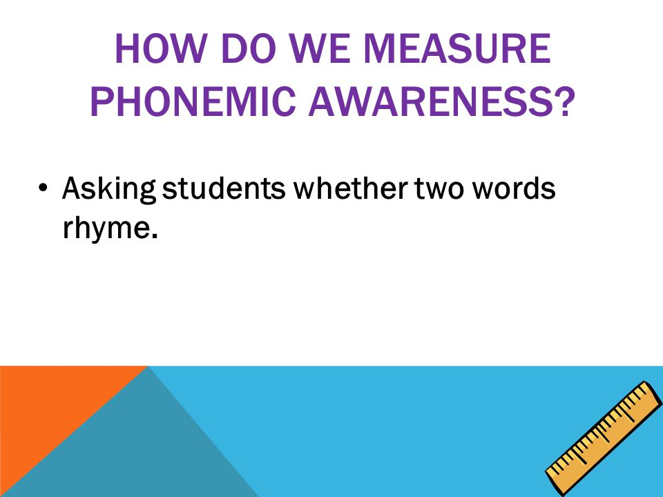 Asking students whether two words rhyme.