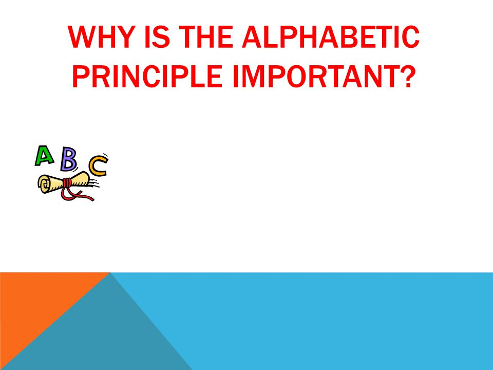 WHY IS THE ALPHABETIC PRINCIPLE IMPORTANT