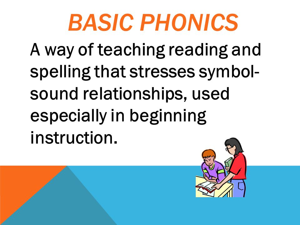 A way of teaching reading and spelling that stresses symbol- sound relationships, used especially in beginning instruction.