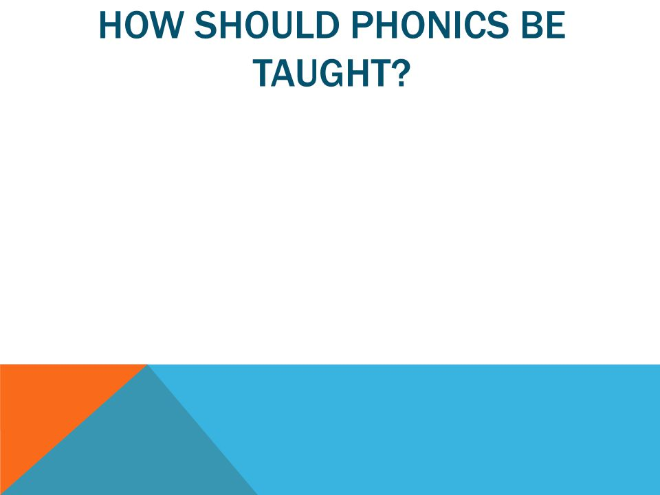 HOW SHOULD PHONICS BE TAUGHT