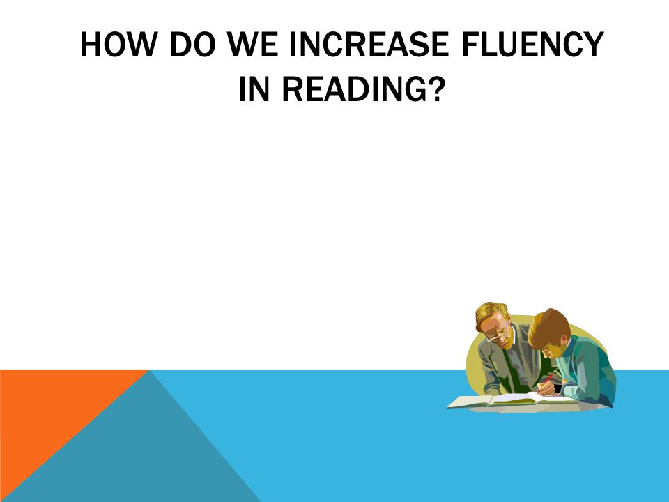 HOW DO WE INCREASE FLUENCY IN READING