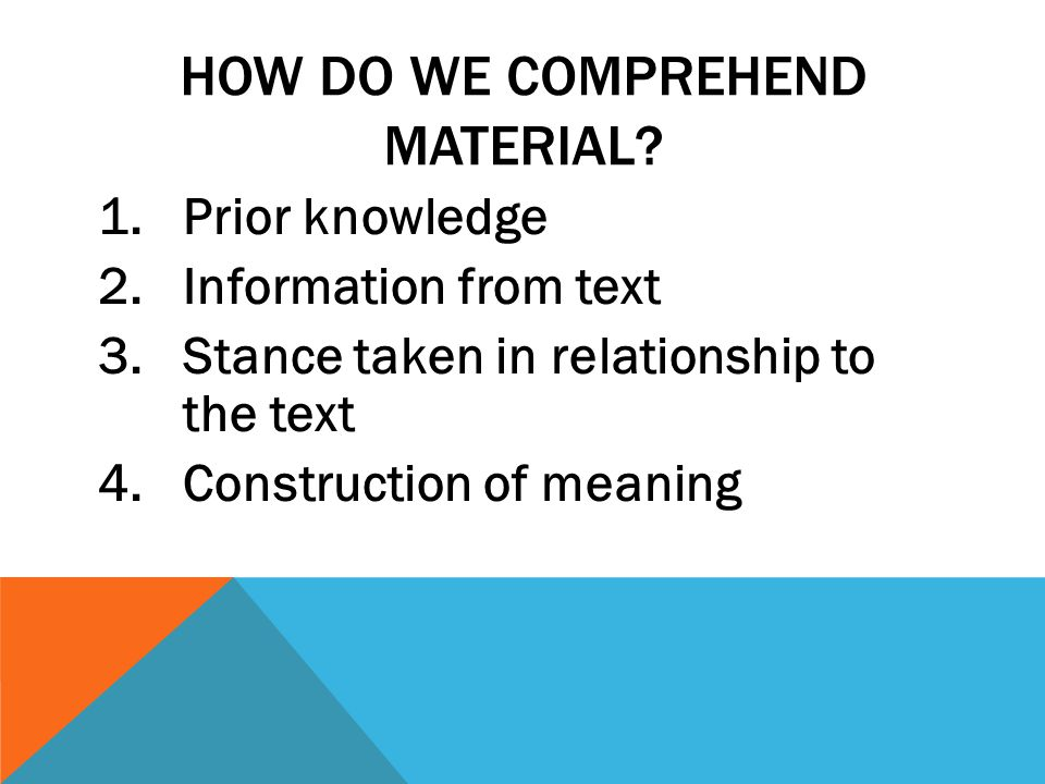 HOW DO WE COMPREHEND MATERIAL.