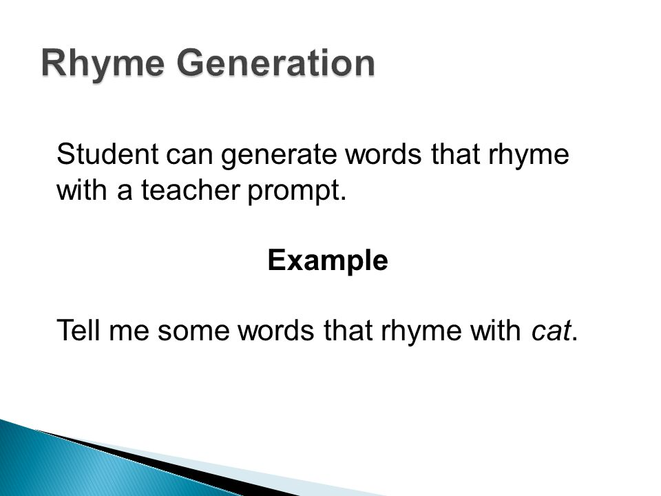 Student can generate words that rhyme with a teacher prompt.