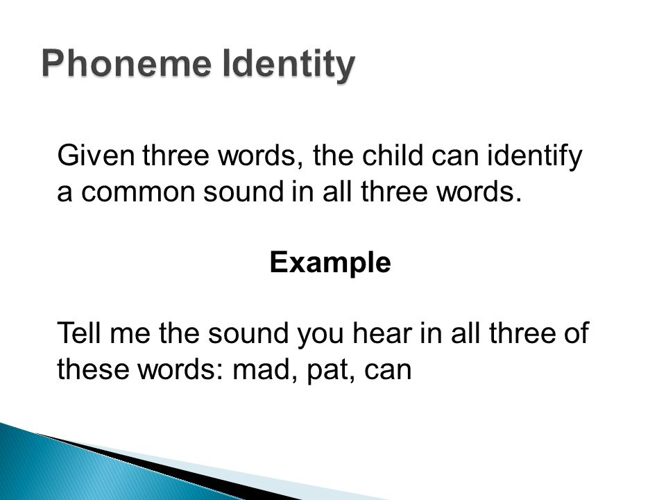 Given three words, the child can identify a common sound in all three words.