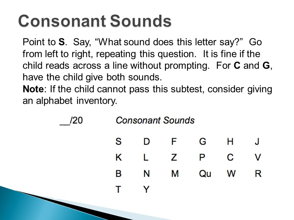 Point to S. Say, What sound does this letter say Go from left to right, repeating this question.