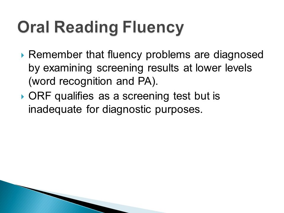  Remember that fluency problems are diagnosed by examining screening results at lower levels (word recognition and PA).