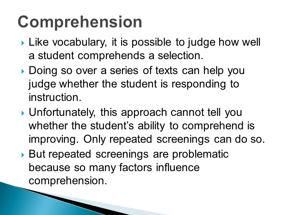  Like vocabulary, it is possible to judge how well a student comprehends a selection.