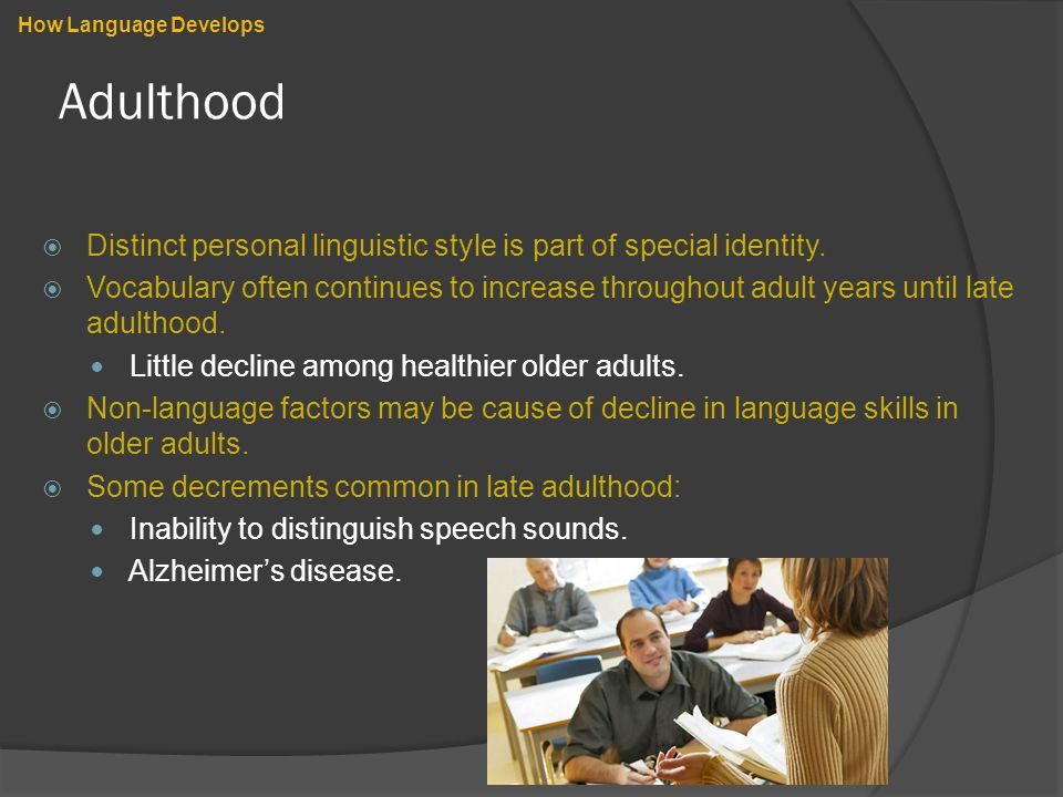 Adulthood  Distinct personal linguistic style is part of special identity.