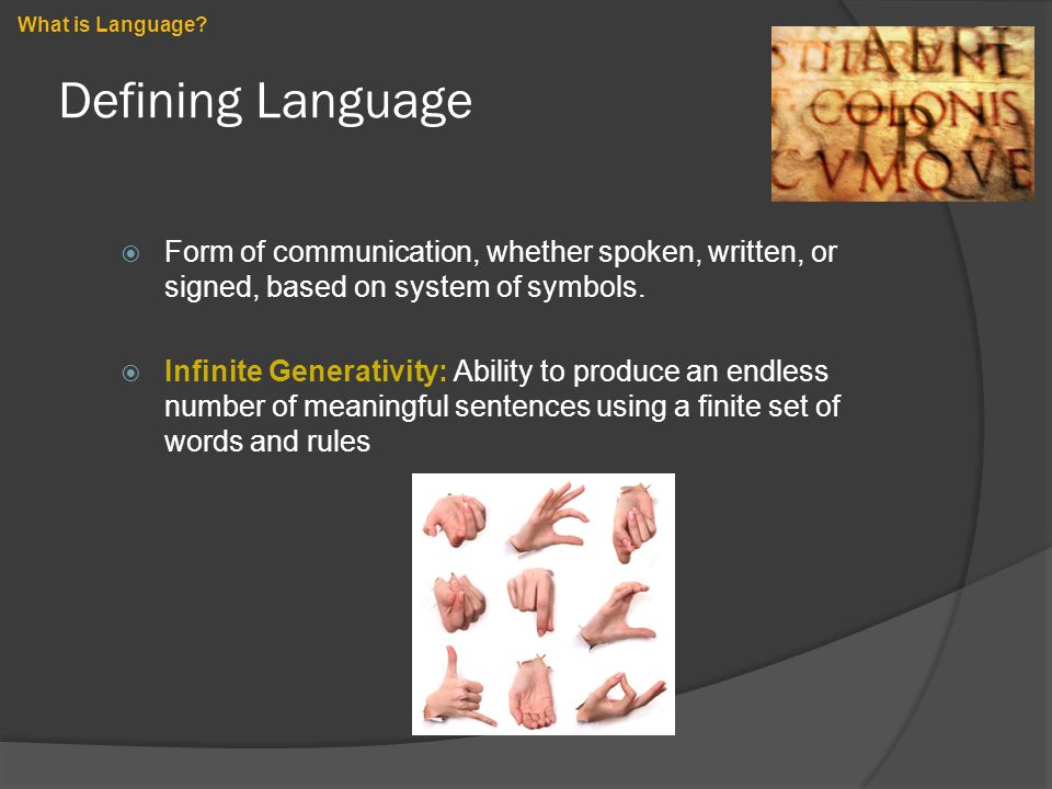 Defining Language  Form of communication, whether spoken, written, or signed, based on system of symbols.