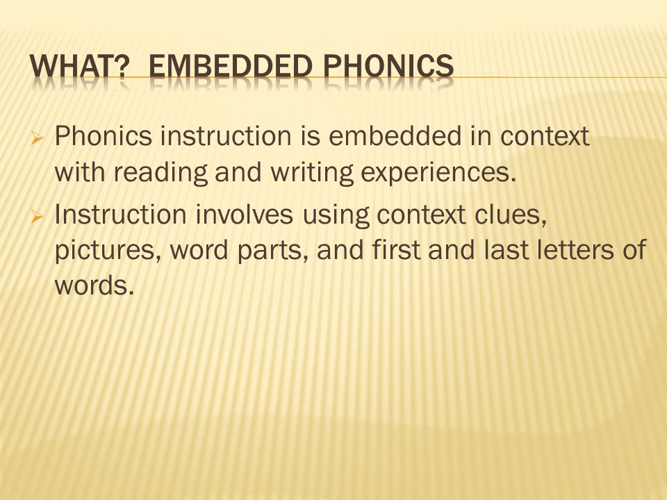  Phonics instruction is embedded in context with reading and writing experiences.