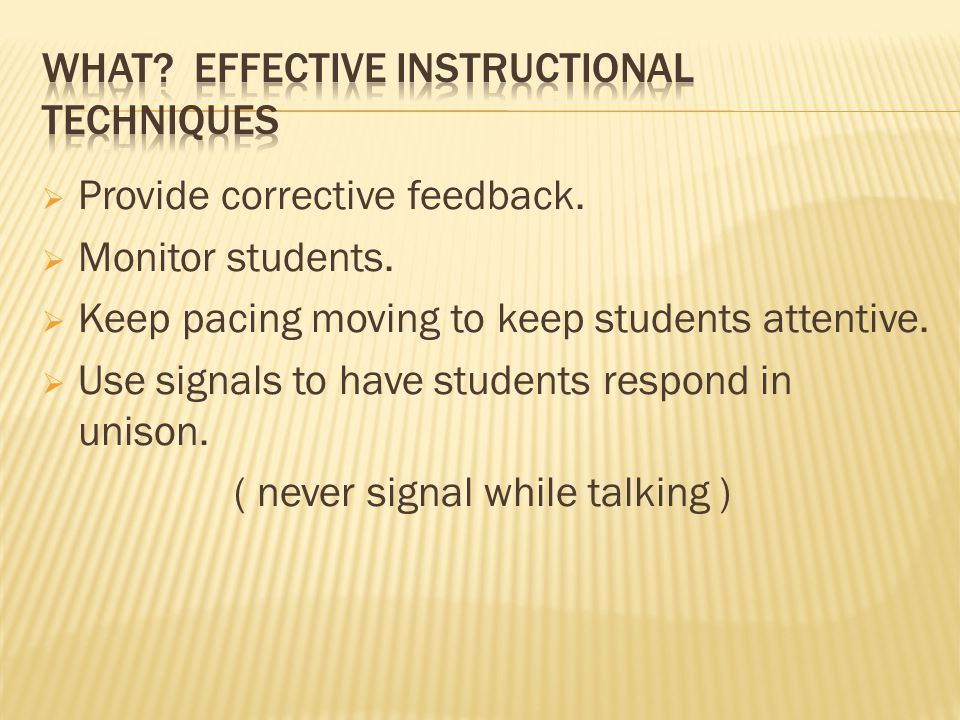  Provide corrective feedback.  Monitor students.