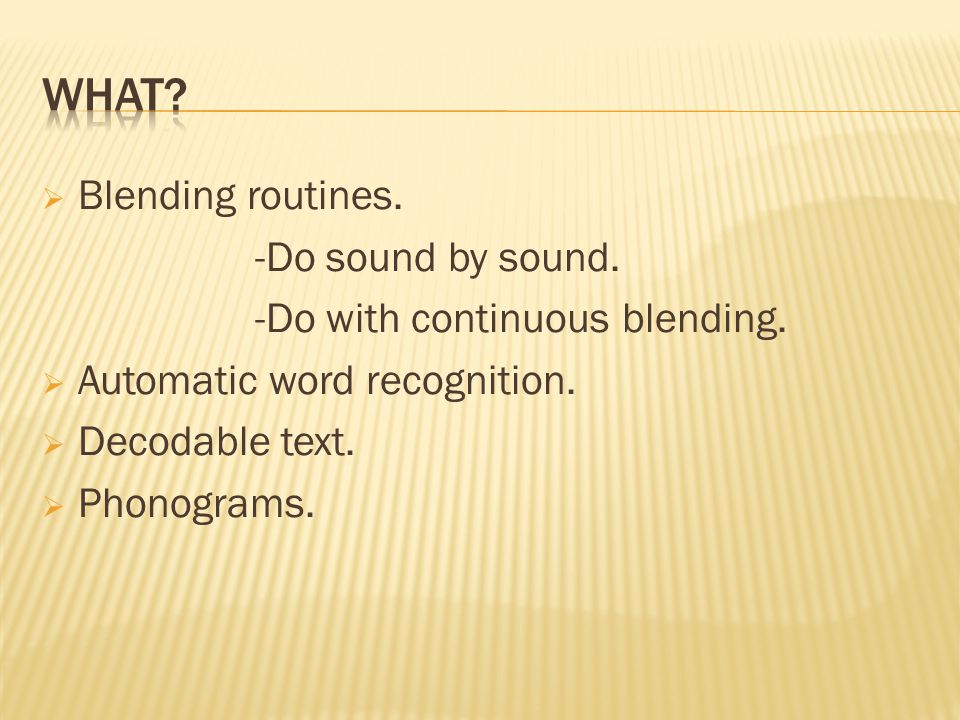 Blending routines. -Do sound by sound. -Do with continuous blending.