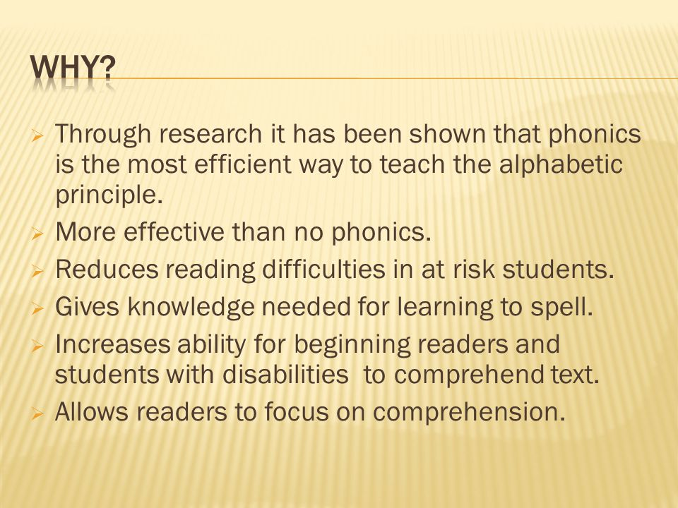  Through research it has been shown that phonics is the most efficient way to teach the alphabetic principle.