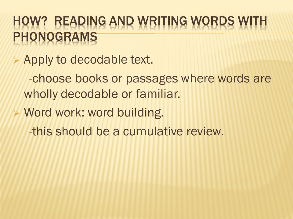  Apply to decodable text. -choose books or passages where words are wholly decodable or familiar.