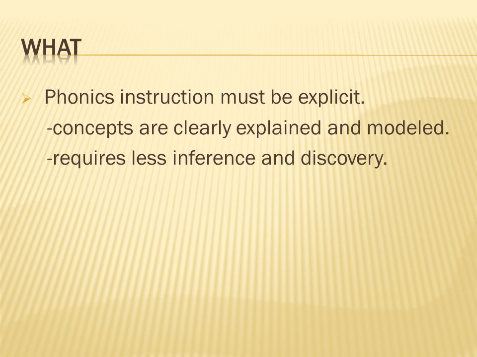  Phonics instruction must be explicit. -concepts are clearly explained and modeled.