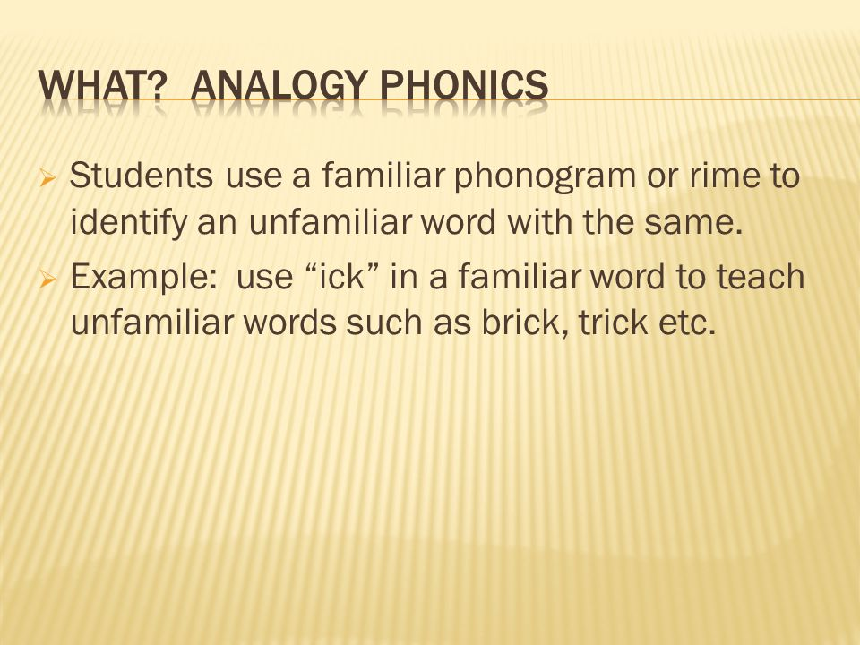  Students use a familiar phonogram or rime to identify an unfamiliar word with the same.