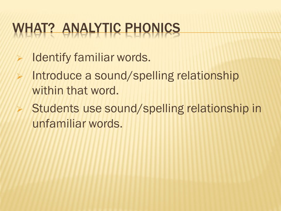  Identify familiar words.  Introduce a sound/spelling relationship within that word.