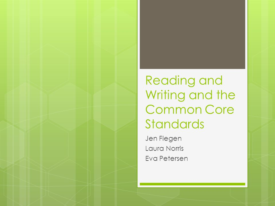 Reading and Writing and the Common Core Standards Jen Fiegen Laura Norris Eva Petersen