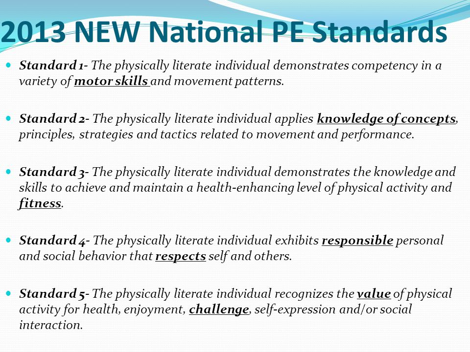 2013 NEW National PE Standards Standard 1- The physically literate individual demonstrates competency in a variety of motor skills and movement patterns.