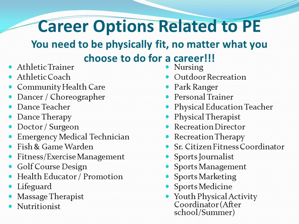 Career Options Related to PE You need to be physically fit, no matter what you choose to do for a career!!.