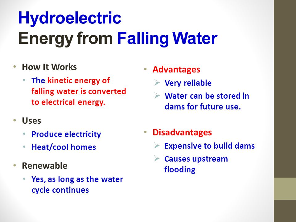Hydroelectric Energy from Falling Water How It Works The kinetic energy of falling water is converted to electrical energy.