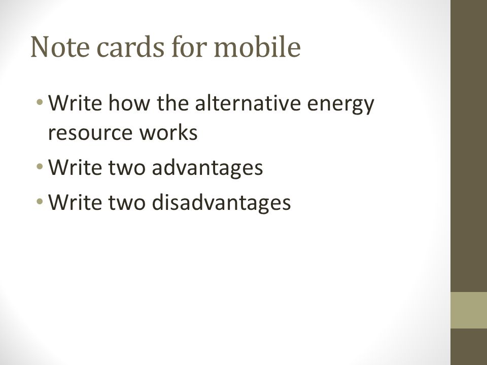 Note cards for mobile Write how the alternative energy resource works Write two advantages Write two disadvantages