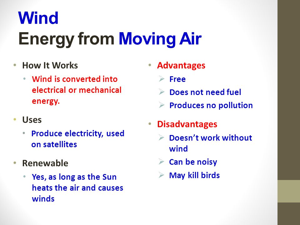 Wind Energy from Moving Air How It Works Wind is converted into electrical or mechanical energy.
