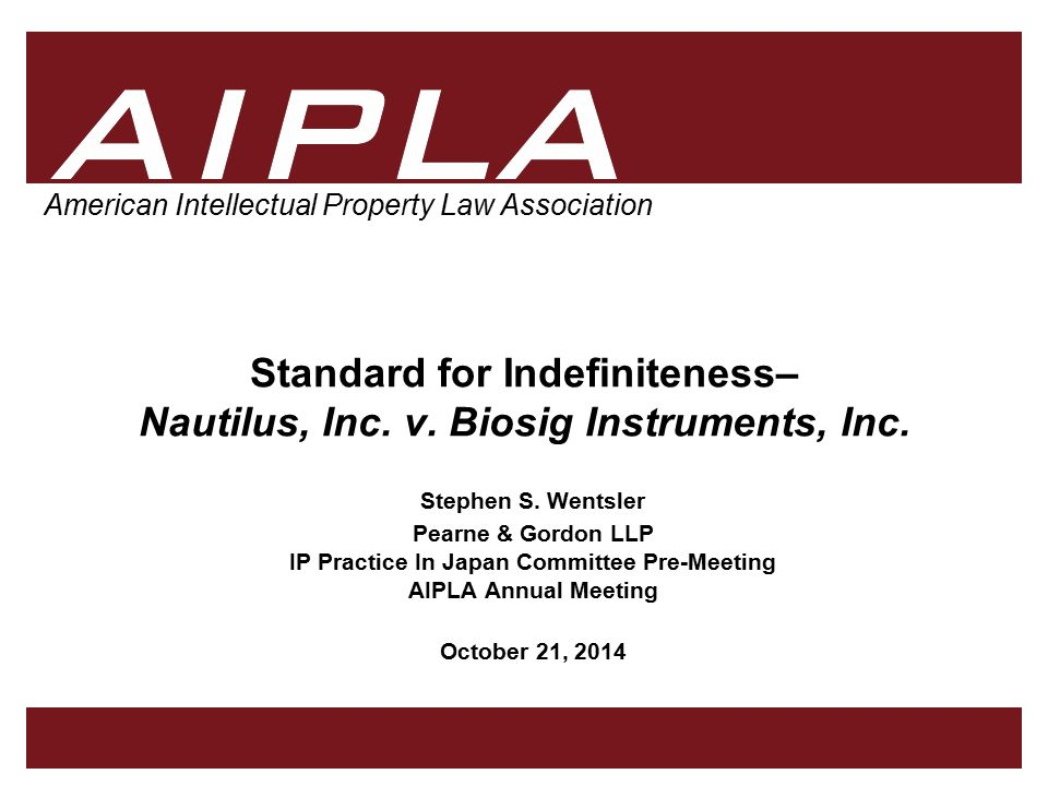 1 1 1 AIPLA American Intellectual Property Law Association Standard for Indefiniteness– Nautilus, Inc.
