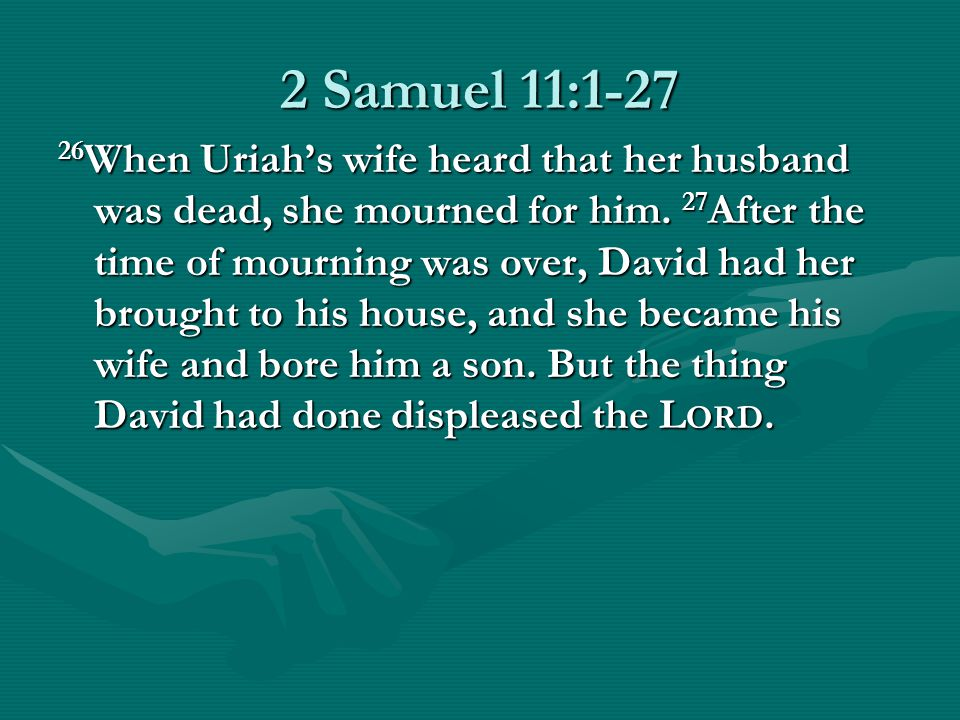 2 Samuel 11: When Uriah's wife heard that her husband was dead, she mourned for him.